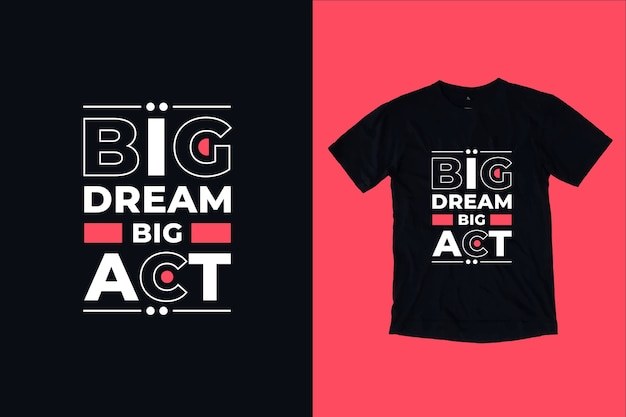 Big dream big act quotes t shirt design