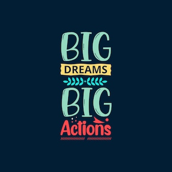 Big dreams big actions typhography vector template