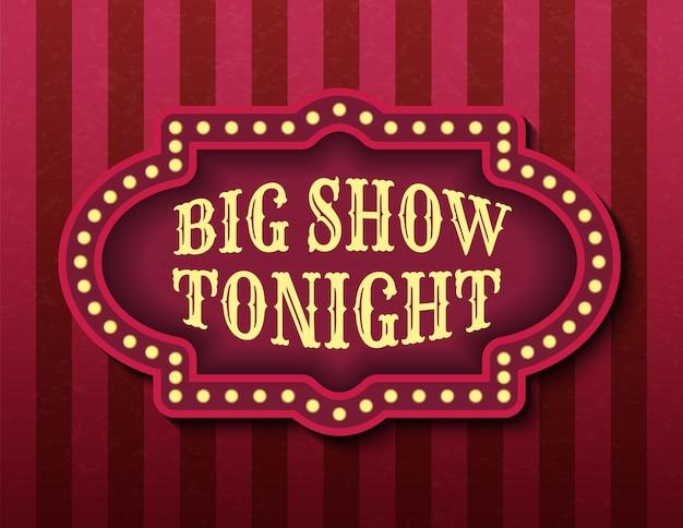 Биг шоу вечерний цирковой шаблон. ярко светящиеся ретро кино неоновая вывеска.