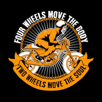 Biker quote and slogan t-shirt. four wheels move the body, two wheels move the soul. skull ride motorcycle .