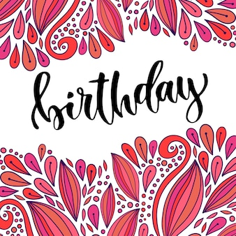 Birthday modern calligraphy on bright background. vector greeting card red doodle flower backdrop