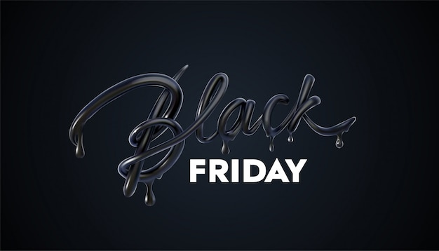 Black friday sale label. promotional marketing discount event. realistic 3d lettering with black liquid droplets.
