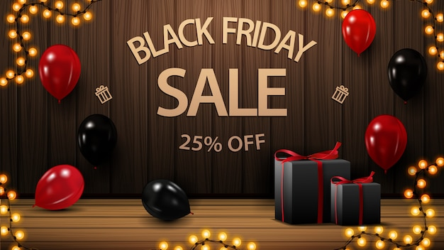 Black friday sale, up to 25% off, discount banner with wood wall, gifts and balloons.