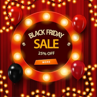 Black friday sale, up to 25% off, red discount banner with round frame decorated with light bulbs, garland frame, balloons and button