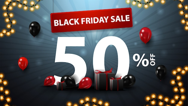 Black friday sale, up to 50% off, blue discount banner with large white 3d text, presents and balloons