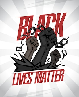 Black lives matter with fists tearing chains on a rays