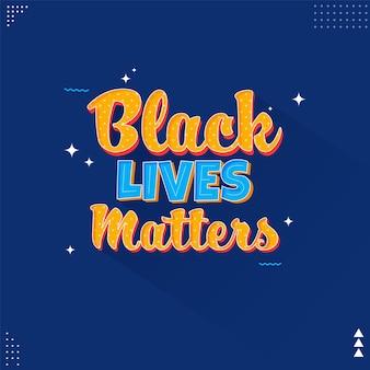 Шрифт black lives matters на синем фоне может быть использован в качестве дизайна плаката.