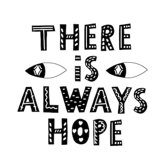 Black and white lettering there is always hope. vector scandinavian lettering with eyes
