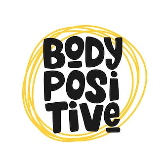 Body positive hand drawn inscription, lettering.