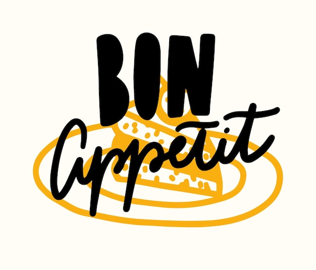 Bon appetit quote with doodle cake slice on plate. hand drawn lettering, food poster graphic design element, print for bar, cafe and restaurant menu decoration. kitchen drawing. vector illustration