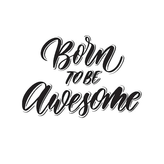 Born to be awesome -  hand lettering.