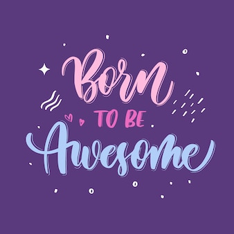 Born to be awesome hand lettering
