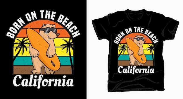 Born on the beach california typography with bear t shirt