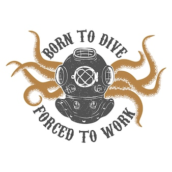 Born to dive forñed to work. vintage diver helmet with octopus tentacles.