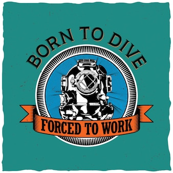 Born to dive poster to forced to work motivation label design for greeting cards