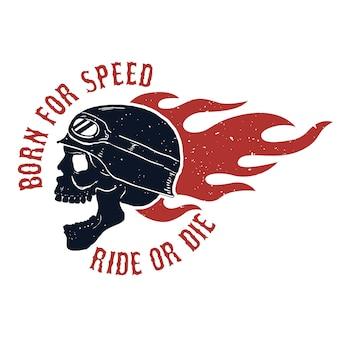 スピードのために生まれました。乗るか死ぬか。ヘルメットのライダーの頭蓋骨。火。ポスター、tシャツの要素。図