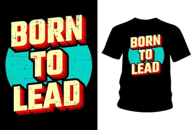 Born to lead slogan t shirt typography design