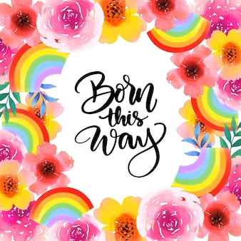 Born this way pride lettering watercolour flowers