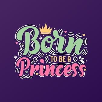 プリンセスになるために生まれました。レタリングデザイン。