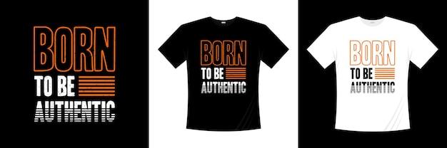 Рожден, чтобы быть аутентичным типографским дизайном футболки