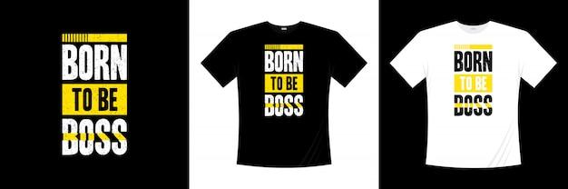 Рожден, чтобы быть боссом типографии дизайн футболки