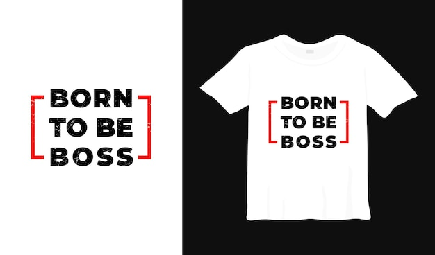 Родился, чтобы быть боссом типография дизайн футболки