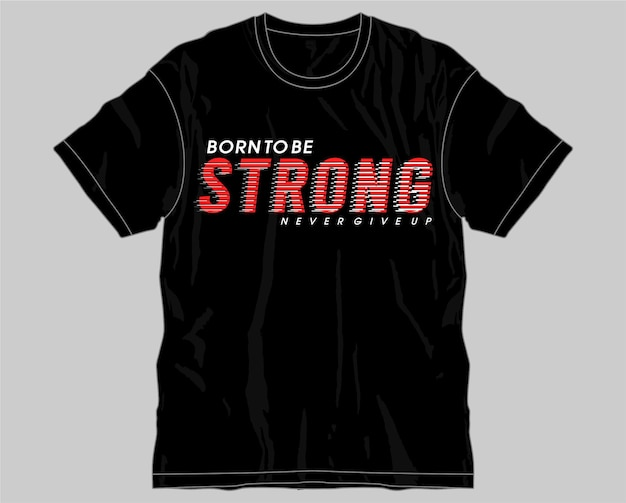 Рожден быть сильным мотивационные вдохновляющие цитаты типография футболка дизайн графический вектор