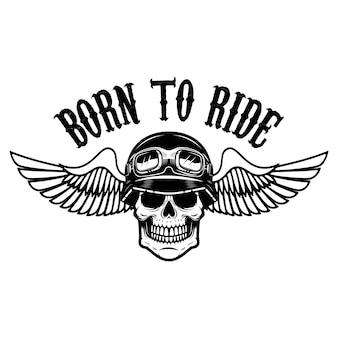 乗るために生まれました。翼のあるヘルメットの人間の頭蓋骨。ロゴ、ラベル、エンブレム、記号の要素。図