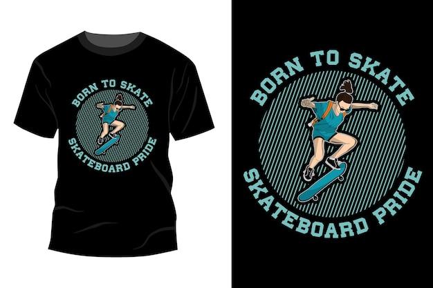 스케이트보드 프라이드 티셔츠 모형 디자인 빈티지 복고풍 스케이트보드를 타기 위해 태어났습니다.