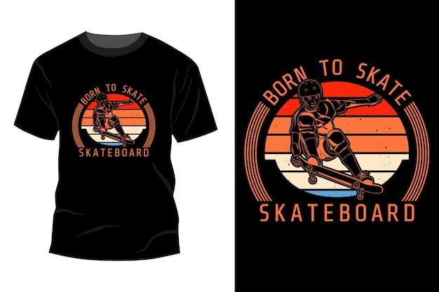 스케이트 보드 티셔츠 모형 디자인 빈티지 복고풍 스케이트를 타기 위해 태어났습니다.