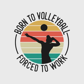 Born to volleyball forced to work vintage typography basketball t shirt design illustration
