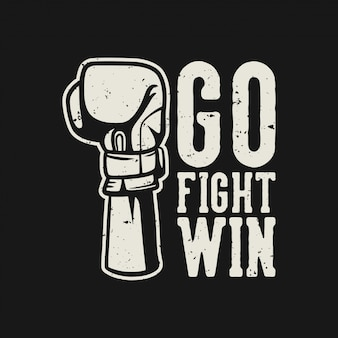 Boxing quote slogan typography go fight win with boxing hand gloves illustration in vintage retro style