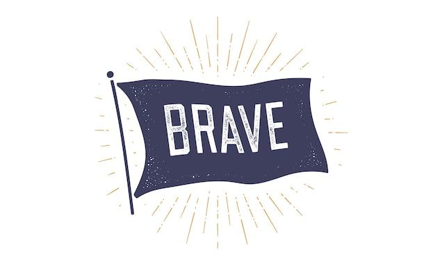 ブレイブ。 grahpicにフラグを立てます。ブレイブというテキストが付いた古いヴィンテージの流行の旗。