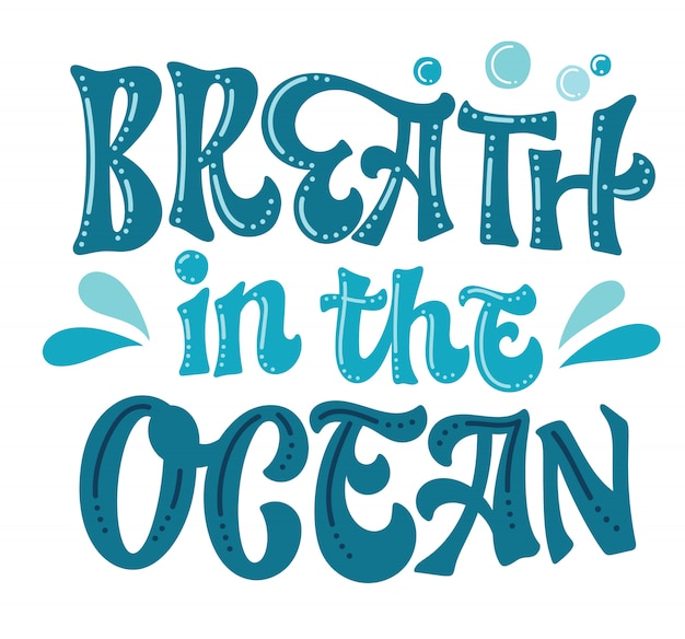 Breath in the ocean - hand drawn ecology lettering design.