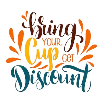 Bring your cup get discount. lettering with quote about discount. lettering typography for logo, poster, card.