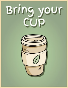 Bring your own cup. hand drawn reusable coffee to go cup. motivational phrase poster. ecological and zero-waste product
