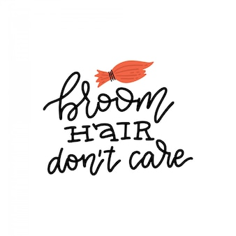 Broom hair don't care - funny halloweenlettering quote with witch broom. Premium Vector