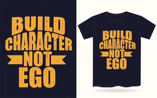 Build character not ego typography for t shirt