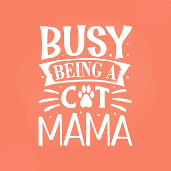 Busy being a cat mama premium cat typography vector design