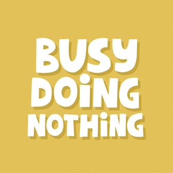 Busy doing nothing quote. hand drawn vector lettering for poster, social media. relax concept.