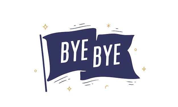 Bye bye. flag grahpic. old vintage trendy flag with text bye bye. vintage banner with ribbon flag, grahpic hand-drawn