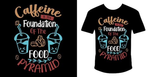 카페인은 음식 피라미드 인용 t 셔츠 디자인의 기초입니다