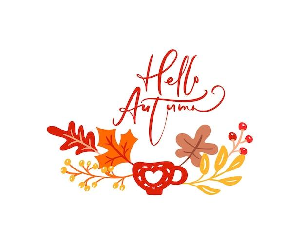 Текст надписи каллиграфии привет осень. фон кадра венок с желтыми листьями и чашкой, ветки с ягодами. концепция дня благодарения.