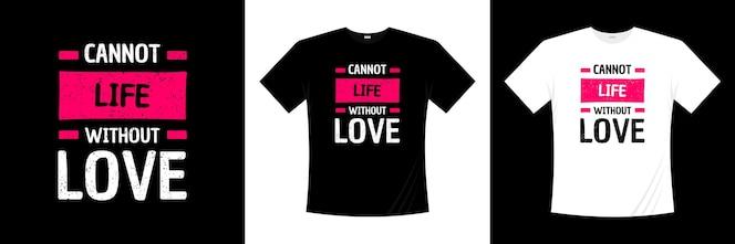 не может жить без любви типографика дизайн футболки. Любовь, романтическая футболка.