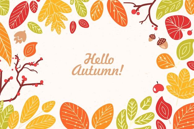 カードフレームまたは乾燥した落ち葉、どんぐり、コーン、ベリー、筆記体書道フォントで書かれたこんにちは秋のフレーズで作られた境界線。