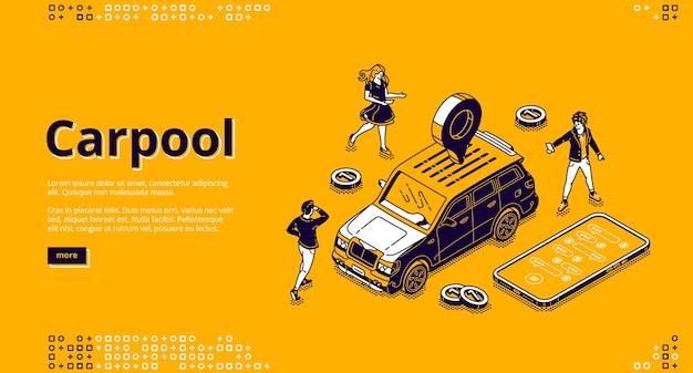 Изометрическая целевая страница carpool, люди арендуют машину для совместной поездки с помощью мобильного приложения. персонажи стоят вокруг автомобиля со штырем gps на крыше, автопоездом, веб-баннером с 3d-графикой