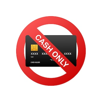 Cash only, stop sign. no debit or credit card. money sign.
