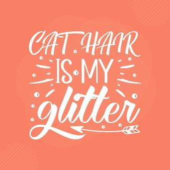 Cat hair is my glitter premium cat typography vector design