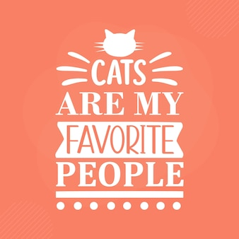 Cats are my favorite people premium cat typography vector design