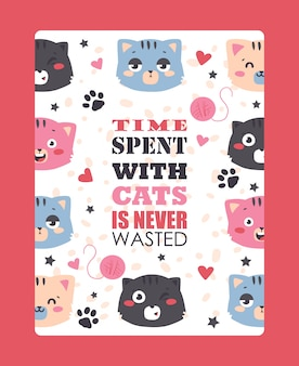 Cats funny poster, cute animals, quote time spent with cats is never wasted